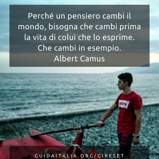 """""""Perché un pensiero cambi il mondo, bisogna che cambi prima la vita di colui che lo esprime. Che cambi in esempio."""" Albert Camus.jpg"""